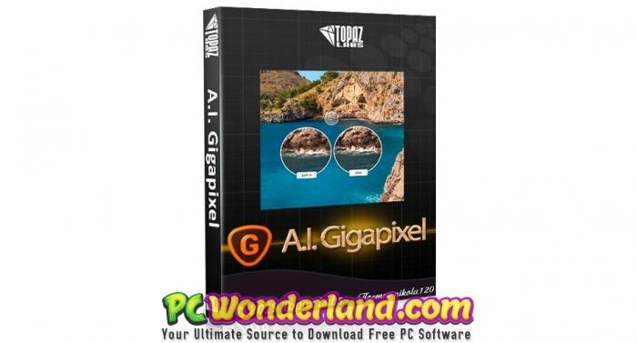 Topaz Labs Gigapixel AI 4 Free Download - PC Wonderland